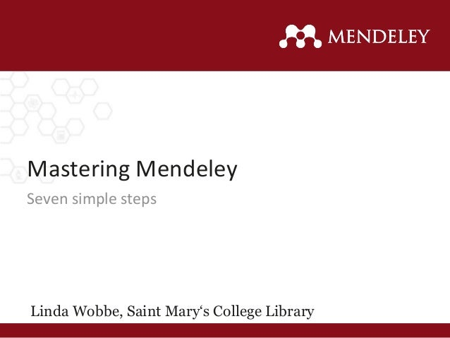 Mastering Mendeley Linda Wobbe, Saint Mary's College Library Seven simple steps