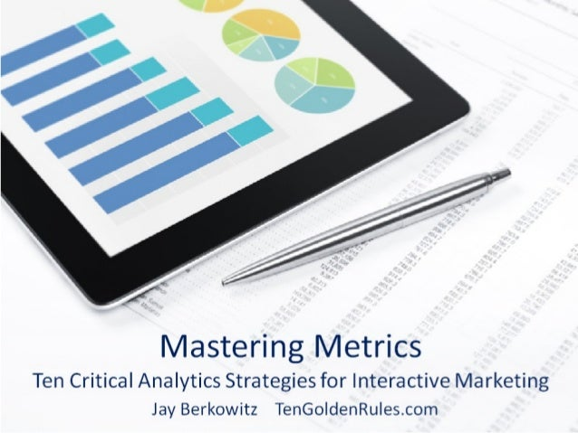 Mastering Metrics Ten Critical Analytics and Performance Measurement Strategies for Interactive Marketing  • In the age of...