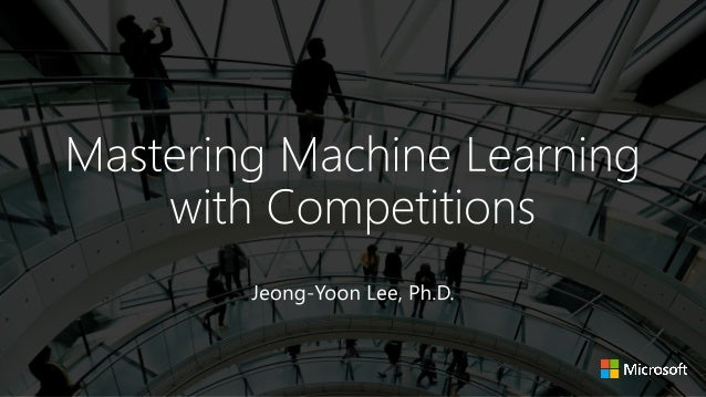 Jeong-Yoon Lee, Ph.D. Sr. Applied Machine Learning Scientist, Microsoft Science Advisor, Neofect, Conversion Logic KDD Cup...
