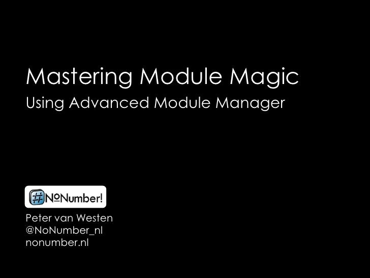 Mastering Module Magic<br />Using Advanced Module Manager<br />Peter van Westen<br />@NoNumber_nl<br />nonumber.nl<br />