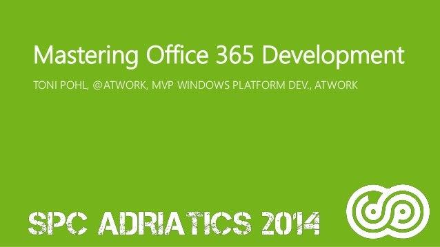Mastering Office 365 Development  TONI POHL, @ATWORK, MVP WINDOWS PLATFORM DEV., ATWORK