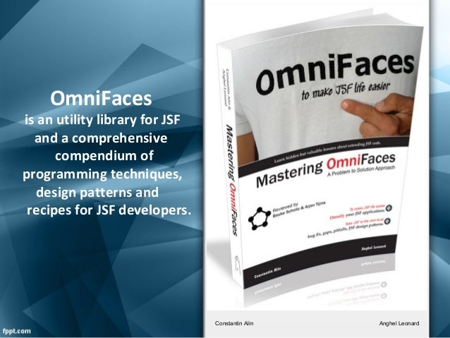 Anghel LeonardConstantin Alin OmniFaces is an utility library for JSF and a comprehensive compendium of programming techni...