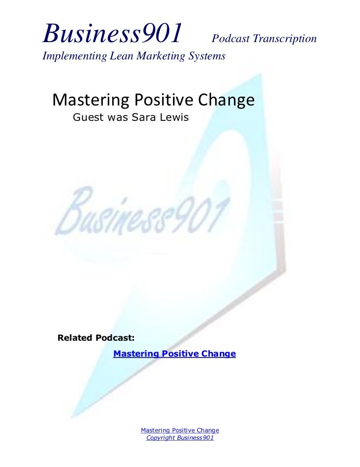 Business901                      Podcast TranscriptionImplementing Lean Marketing Systems Mastering Positive Change      G...