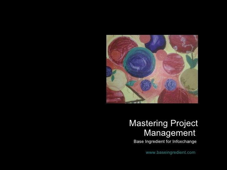 Mastering Project Management   Base Ingredient for Infoxchange  www.baseingredient.com