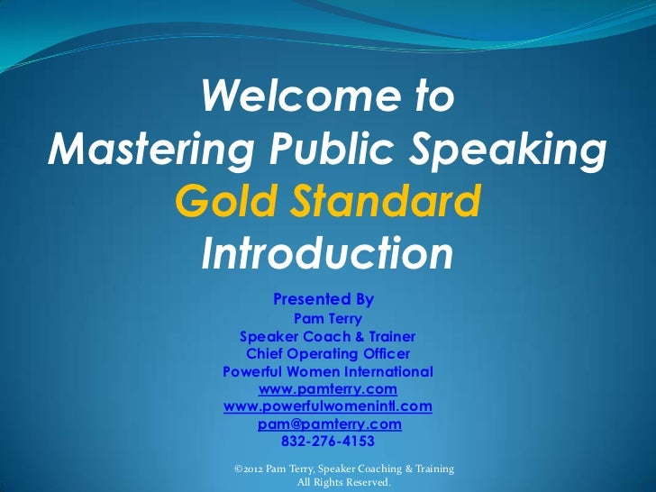 Welcome toMastering Public Speaking     Gold Standard       Introduction               Presented By                 Pam Te...