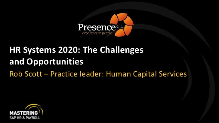 HR Systems 2020: The Challenges and Opportunities <br />Rob Scott – Practice leader: Human Capital Services<br />