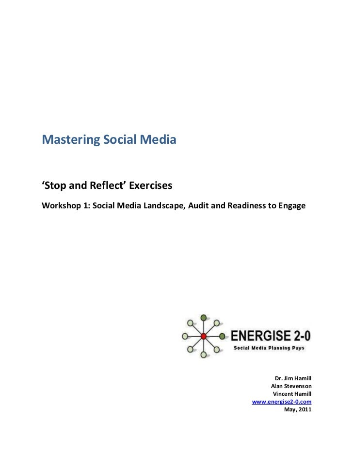 Mastering Social Media'Stop and Reflect' ExercisesWorkshop 1: Social Media Landscape, Audit and Readiness to Engage       ...