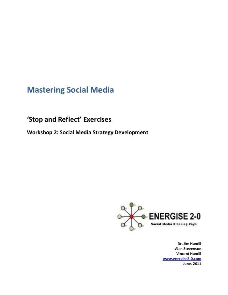 Mastering Social Media'Stop and Reflect' ExercisesWorkshop 2: Social Media Strategy Development                           ...
