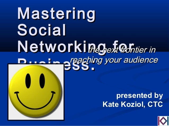 MasteringMastering SocialSocial Networking forNetworking for BusinessBusiness :: the next frontier inthe next frontier in ...