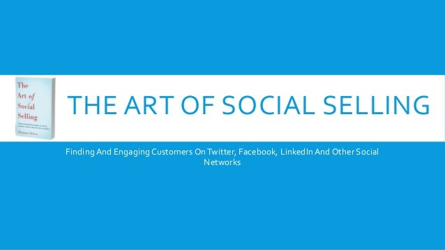 THE ART OF SOCIAL SELLING  Finding And Engaging Customers On Twitter, Facebook, LinkedIn And Other Social  Networks
