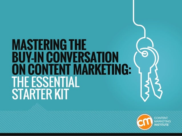MASTERING THE BUY-IN CONVERSATION ON CONTENT MARKETING: THE ESSENTIAL STARTER KIT