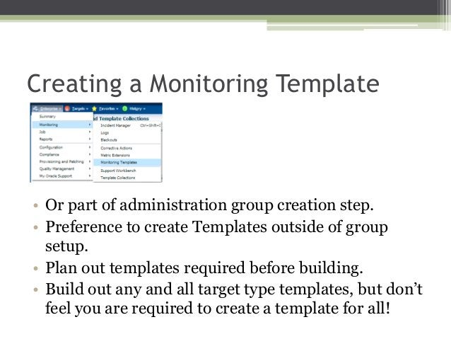 Creating a Monitoring Template  • Or part of administration group creation step. • Preference to create Templates outside ...