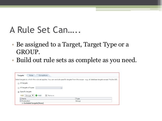A Rule Set Can….. • Be assigned to a Target, Target Type or a GROUP. • Build out rule sets as complete as you need.