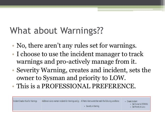 What about Warnings?? • No, there aren't any rules set for warnings. • I choose to use the incident manager to track warni...