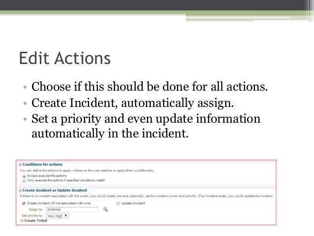 Edit Actions • Choose if this should be done for all actions. • Create Incident, automatically assign. • Set a priority an...