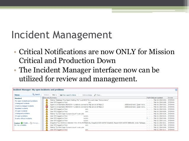 Incident Management • Critical Notifications are now ONLY for Mission Critical and Production Down • The Incident Manager ...