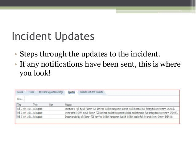 Incident Updates • Steps through the updates to the incident. • If any notifications have been sent, this is where you loo...