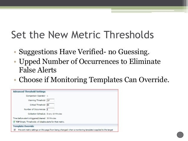 Set the New Metric Thresholds • Suggestions Have Verified- no Guessing. • Upped Number of Occurrences to Eliminate False A...