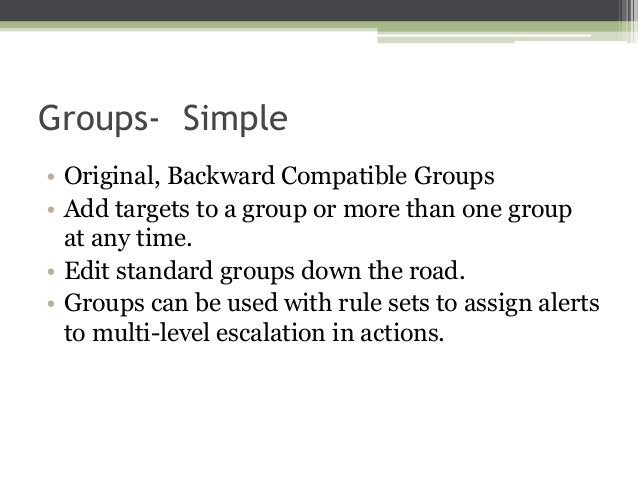 Groups- Simple • Original, Backward Compatible Groups • Add targets to a group or more than one group at any time. • Edit ...