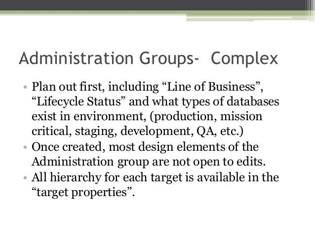 """Administration Groups- Complex • Plan out first, including """"Line of Business"""", """"Lifecycle Status"""" and what types of databa..."""