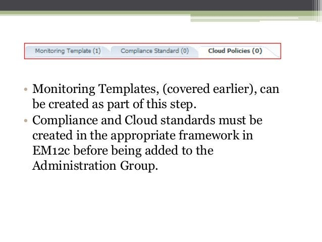 • Monitoring Templates, (covered earlier), can be created as part of this step. • Compliance and Cloud standards must be c...