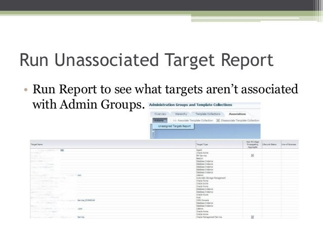 Run Unassociated Target Report • Run Report to see what targets aren't associated with Admin Groups.