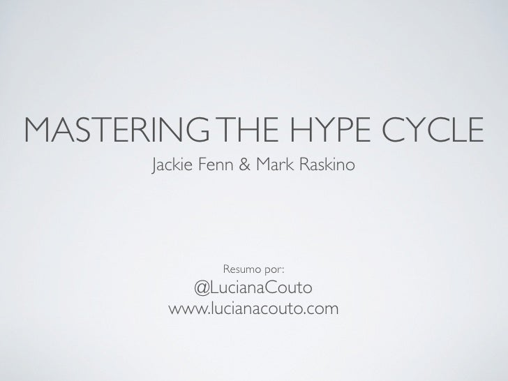 MASTERING THE HYPE CYCLE      Jackie Fenn & Mark Raskino               Resumo por:          @LucianaCouto        www.lucia...
