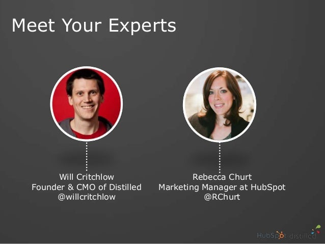 Meet Your ExpertsWill CritchlowFounder & CMO of Distilled@willcritchlowRebecca ChurtMarketing Manager at HubSpot@RChurt
