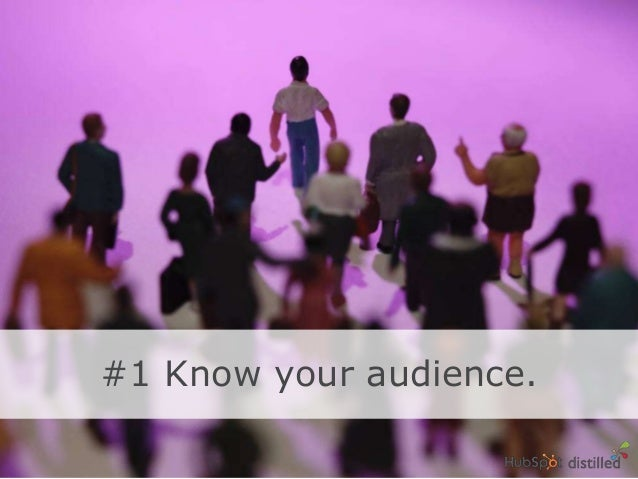 #1 Know your audience.