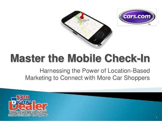 Master the Mobile Check-In      Harnessing the Power of Location-Based  Marketing to Connect with More Car Shoppers       ...