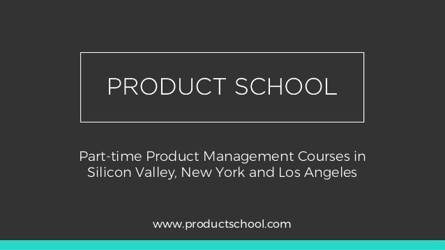 Part-time Product Management Courses in Silicon Valley, New York and Los Angeles www.productschool.com