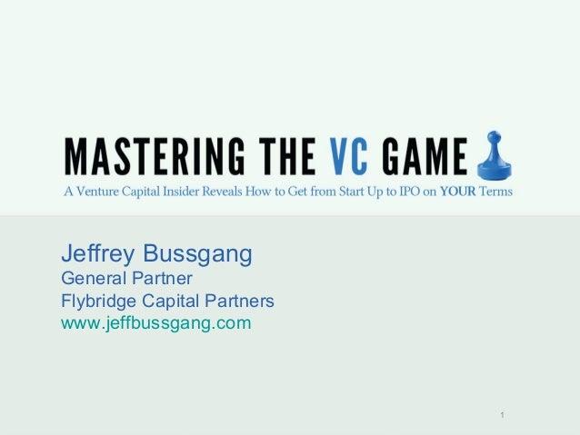 1 Jeffrey Bussgang General Partner Flybridge Capital Partners www.jeffbussgang.com