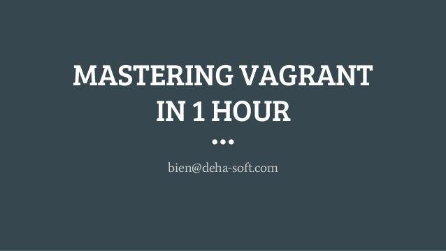 MASTERING VAGRANT IN 1 HOUR bien@deha-soft.com