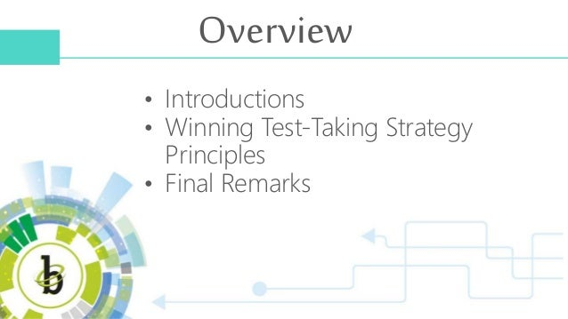 Overview • Introductions • Winning Test-Taking Strategy Principles • Final Remarks