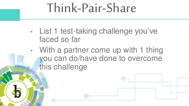 Think-Pair-Share • List 1 test-taking challenge you've faced so far • With a partner come up with 1 thing you can do/have ...