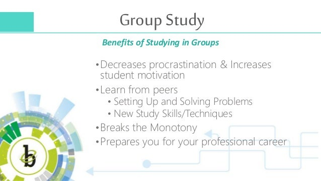 Group Study •Decreases procrastination & Increases student motivation •Learn from peers • Setting Up and Solving Problems ...