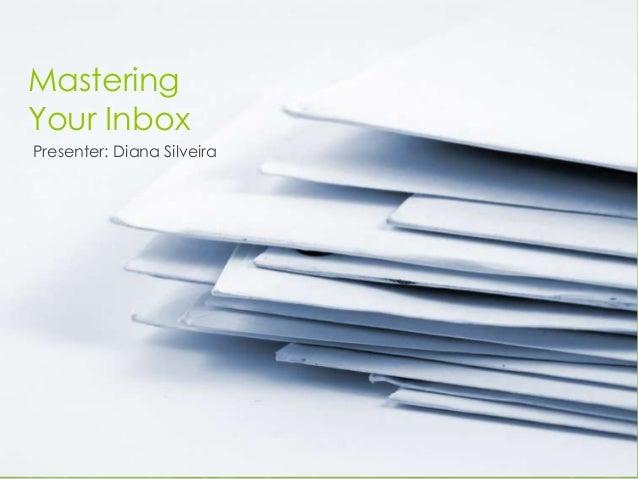 MasteringYour InboxPresenter: Diana Silveira