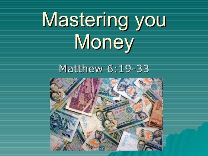 Mastering you Money Matthew 6:19-33