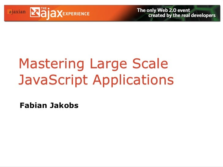 Mastering Large Scale JavaScript Applications Fabian Jakobs