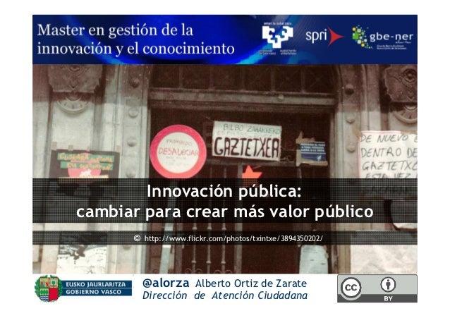 Innovación pública:cambiar para crear más valor público      © http://www.flickr.com/photos/txintxe/3894350202/        @al...