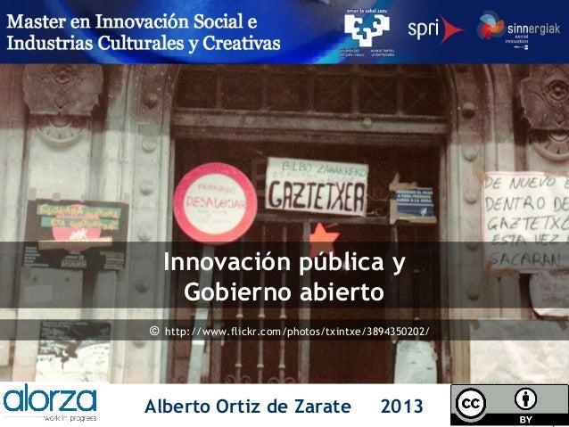 Innovación pública y Gobierno abierto © http://www.flickr.com/photos/txintxe/3894350202/  Alberto Ortiz de Zarate  2013