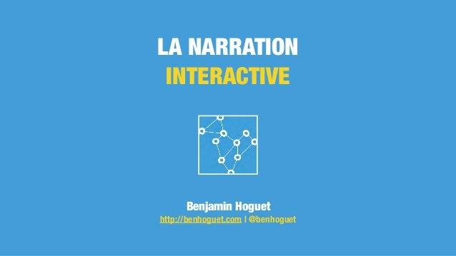 LA NARRATION INTERACTIVE Benjamin Hoguet http://benhoguet.com | @benhoguet