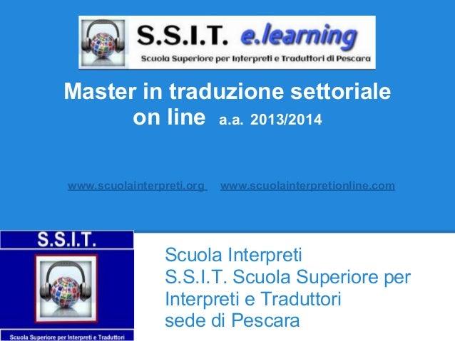 Master in traduzione settoriale on line a.a. 2013/2014 www.scuolainterpreti.org www.scuolainterpretionline.com Scuola Inte...