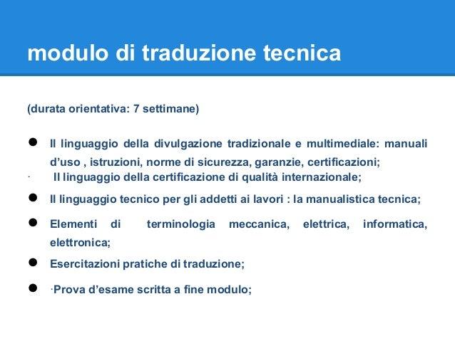 modulo di traduzione tecnica (durata orientativa: 7 settimane) ● Il linguaggio della divulgazione tradizionale e multimedi...