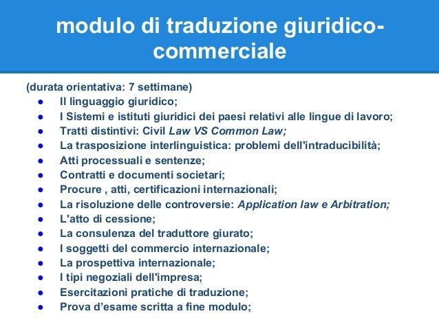 modulo di traduzione giuridico- commerciale (durata orientativa: 7 settimane) ● Il linguaggio giuridico; ● I Sistemi e ist...