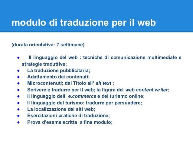 modulo di traduzione per il web (durata orientativa: 7 settimane) ● Il linguaggio del web : tecniche di comunicazione mult...