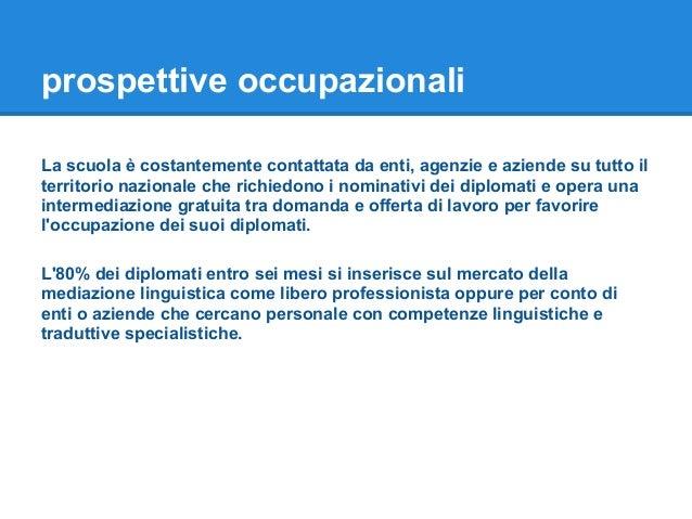 prospettive occupazionali La scuola è costantemente contattata da enti, agenzie e aziende su tutto il territorio nazionale...