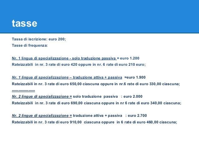 tasse Tassa di iscrizione: euro 200; Tasse di frequenza: Nr. 1 lingua di specializzazione - solo traduzione passiva = euro...