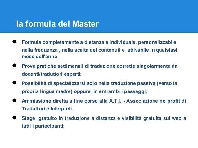 la formula del Master ● Formula completamente a distanza e individuale, personalizzabile nella frequenza , nella scelta de...