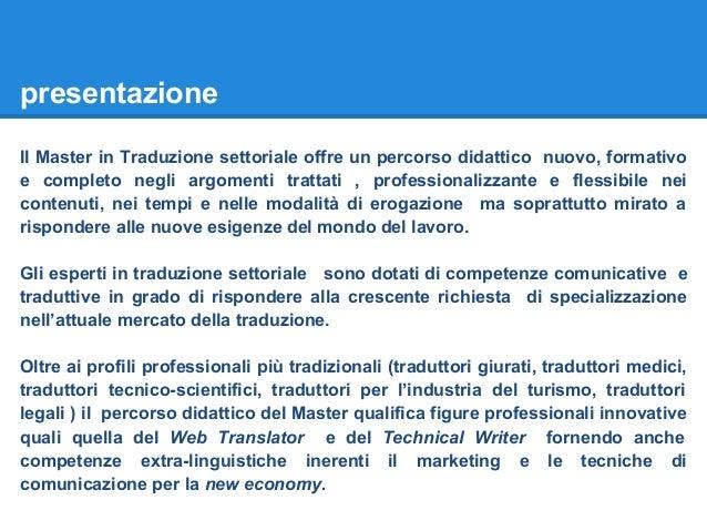 presentazione Il Master in Traduzione settoriale offre un percorso didattico nuovo, formativo e completo negli argomenti t...